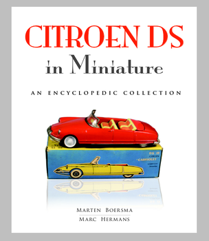 M. BOERSMA | CITROEN DS IN MINIATURE - AN ENCYCLOPEDIC COLLECTION | HC
